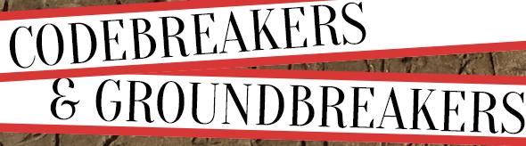 Codebreakers and Groundbreakers