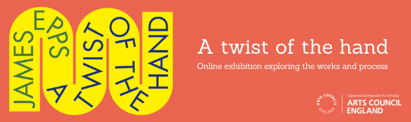 James Epps. A twist of the hand. Online exhibition exploring the process and works