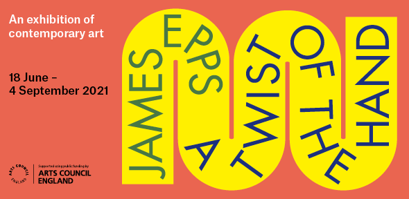 A Twist of the Hand, exhibition by James Epps, 18 June - 4 September 2021